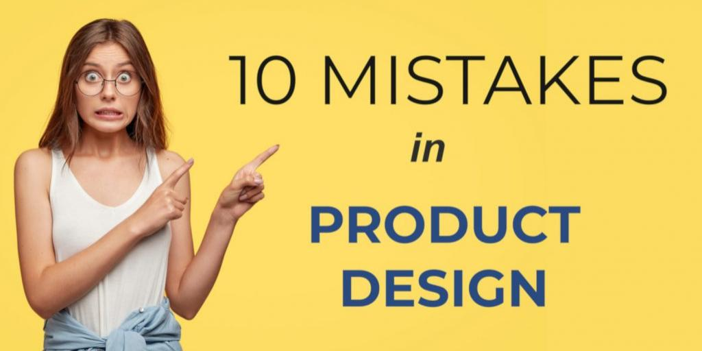 10 mistakes to avoid in product design