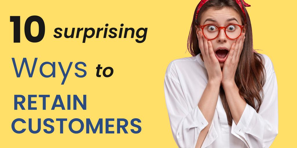 10 surprising ways to retain customers